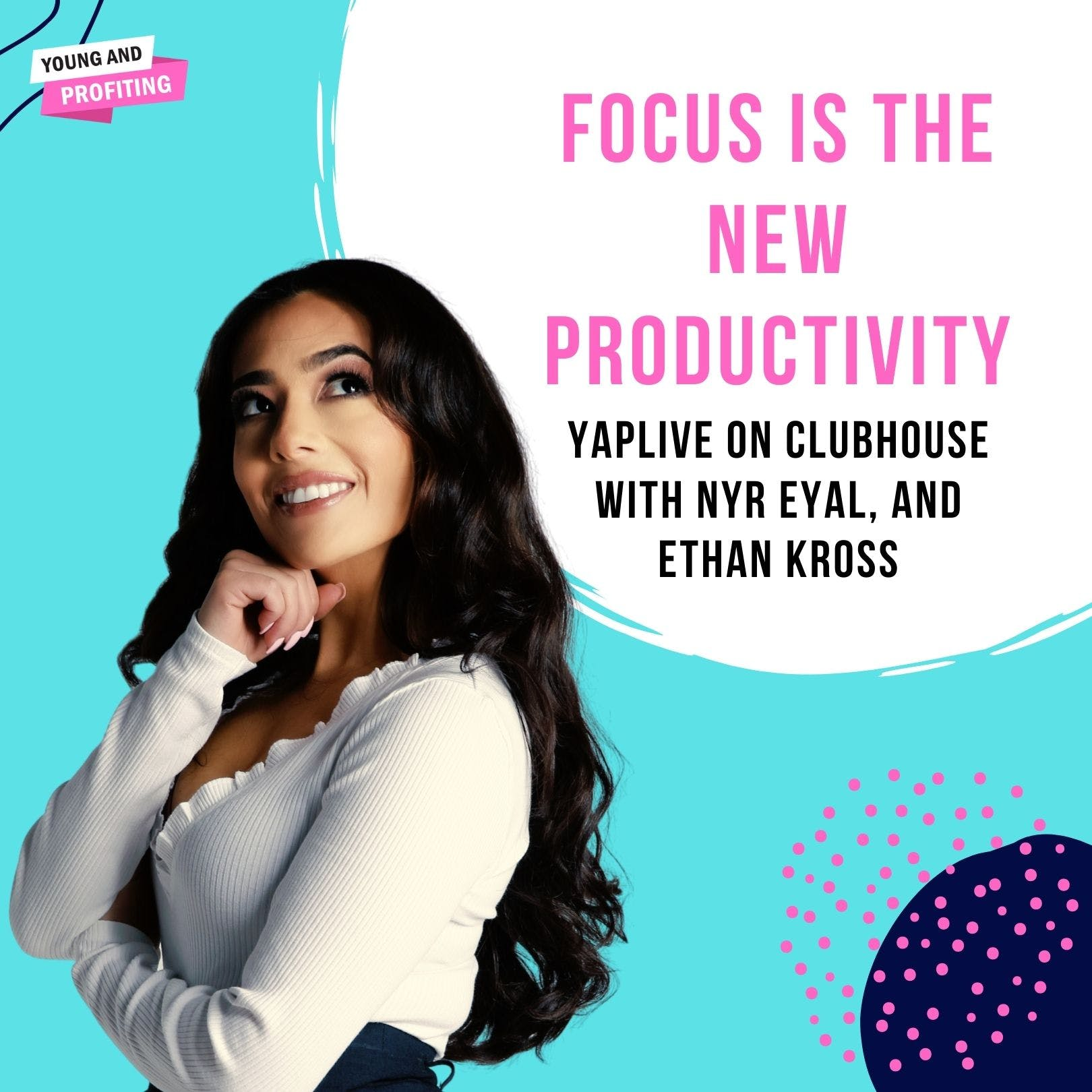 #YAPLive: Focus is the New Productivity with Nir Eyal and Ethan Kross on Clubhouse