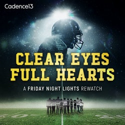 Clear Eyes, Full Hearts: A Friday Night Lights Rewatch Podcast
