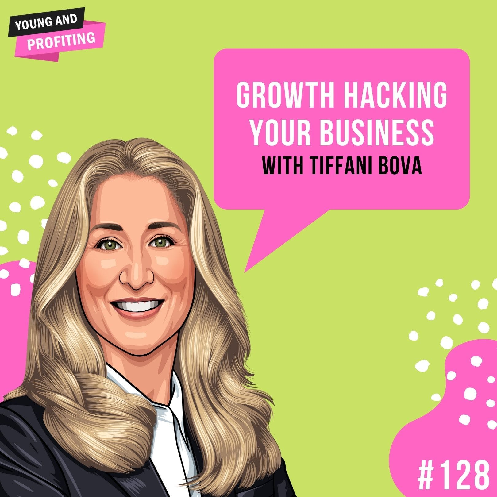 #128: Growth Hacking Your Business with Tiffani Bova